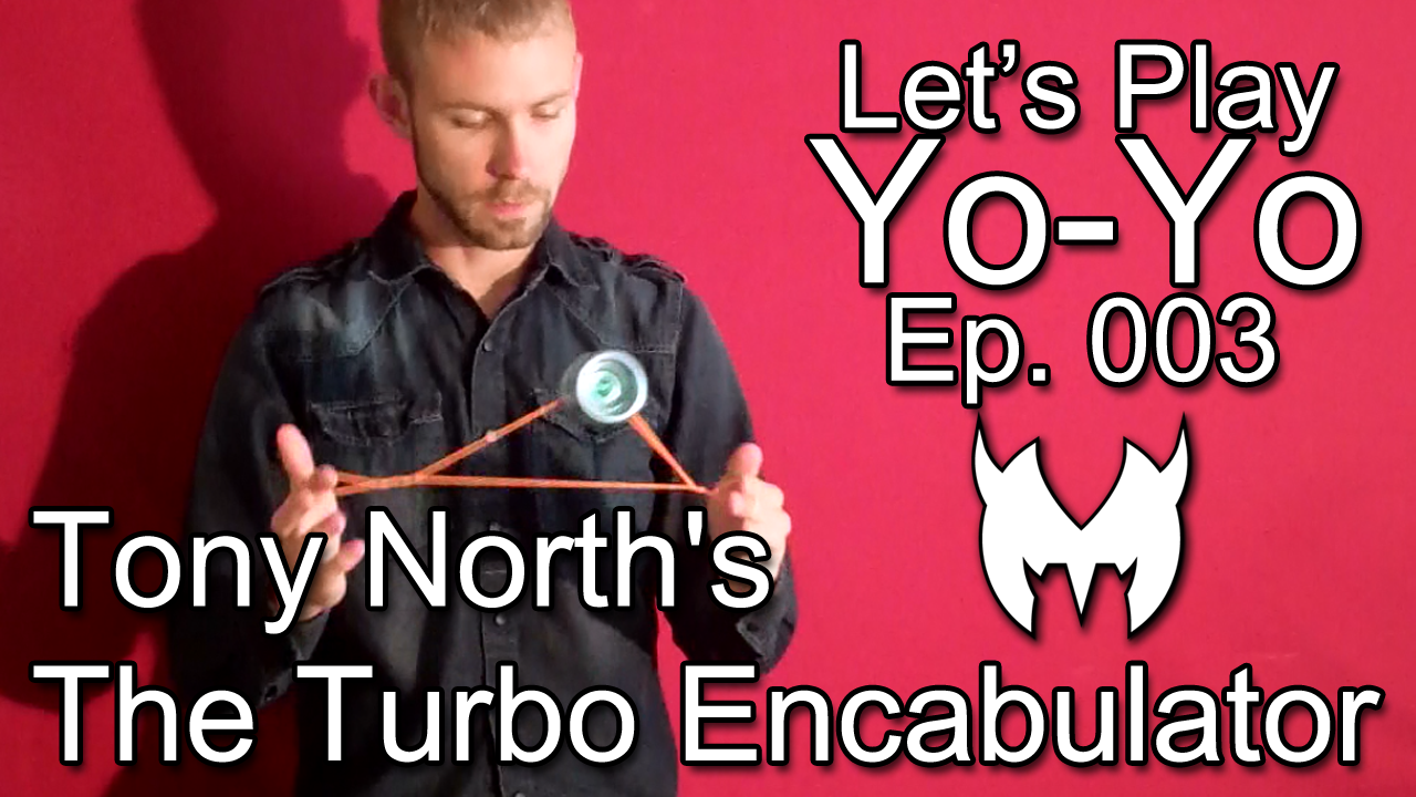 Tony North's The Turbo Encabulator – Let's Play Yo-Yo – Ep. 003