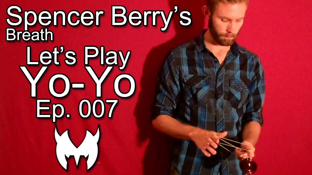 Spencer Berry's Breath – Let's Play Yo-Yo – Ep. 007